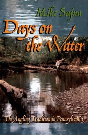 Days on the Water: The Angling Tradition in Pennsylvania by Mike Sajna - In Pittsburgh Shopping Pennsylvania