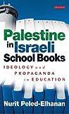 Palestine in Israeli School Books: Ideology and Propaganda in Education