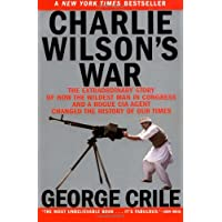 Charlie Wilson's War: The Extraordinary Story of How the Wildest Man in Congress and a Rogue CIA Agent Changed the…