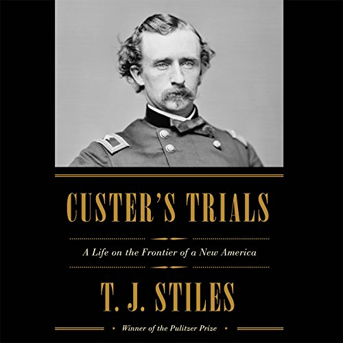 Custer's Trials: A Life on the Frontier of a New America by Random House Audio