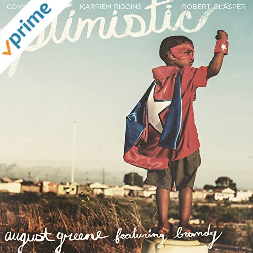 August Greene - Optimistic (feat. Brandy)