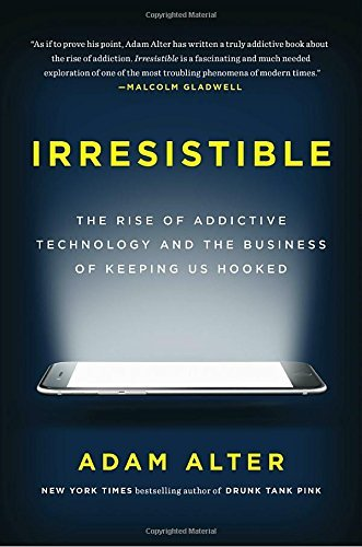 Irresistible: The Rise of Addictive Technology and the Business of Keeping Us Hooked (Generals Zero Hour Rise Of The Reds)