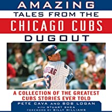 Amazing Tales from the Chicago Cubs Dugout: A Collection of the Greatest Cubs Stories Ever Told Audiobook by Bob Logan, Pete Cava Narrated by Richard Davidson