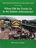 img - for Mountain Railroads of New York State, Volume 3: Where Did the Tracks Go in the Eastern Adirondacks book / textbook / text book