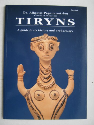 Tiryns: A Guide to Its History and Archaeology