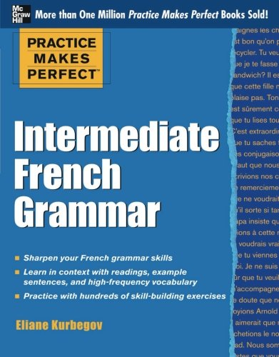 Practice Makes Perfect: Intermediate French Grammar: With 145 Exercises (Practice Makes Perfect Series)