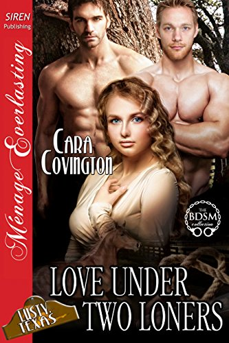 - Love Under Two Loners [The Lusty, Texas Collection] (Siren Publishing Menage Everlasting)