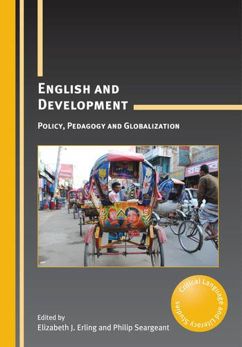 English and Development: Policy, Pedagogy and Globalization (17) (Critical Language and Literacy Studies (17))