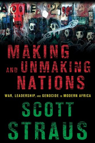 Search : Making and Unmaking Nations: War, Leadership, and Genocide in Modern Africa