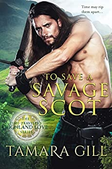 To Save a Savage Scot (A Time Traveler's Highland Love Book 2) by [Gill, Tamara]