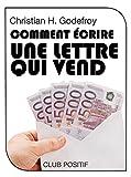 Comment écrire une lettre qui vend: Méthode de copywriting (Copywriting et marketing internet t. 3) (French Edition)