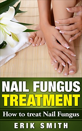 Nail Fungus Treatment: A beginners guide to Nail Fungus Treatment (Best Medicine For Fungal Infection Nails)
