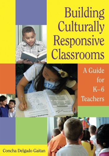 Building Culturally Responsive Classrooms: A Guide for K-6 Teachers