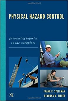 Book Physical Hazard Control: Preventing Injuries in the Workplace by Frank R. Spellman (2011-08-24)