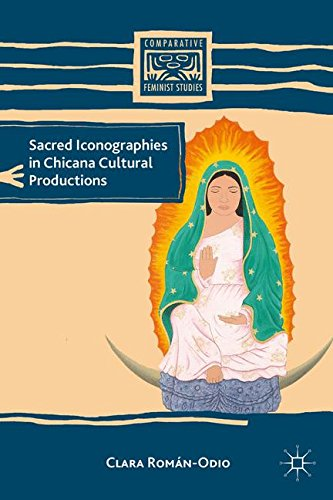 Sacred Iconographies in Chicana Cultural Productions (Comparative Feminist Studies)
