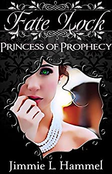 Fate Lock: Volume 1: Princess of Prophecy by [Hammel, Jimmie L]