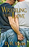 Wrestling with Love, D. H. Starr, 1494992760