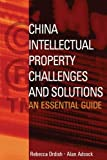 China Intellectual Property - Challenges and Solutions, Rebecca Ordish and Alan Adcock, 0470822759