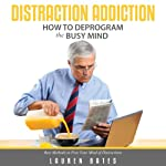 Distraction Addiction: How to Deprogram the Busy Mind   Lauren Bates