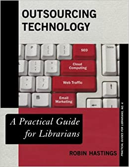 Outsourcing Technology: A Practical Guide for Librarians (Practical Guides for Librarians) (The Practical Guides for Librarians Series)