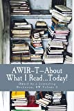 AWIR-T-About What I Read...TODAY!: Owned by a Journaling Bookworm, BW-Volume 3 (AWIR-T-The Bookworm Series)