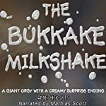 The Bukkake Milkshake: A Giant Orgy with a Creamy Surprise Ending | Amie Heights