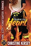 img - for Rescue My Heart: Park City Firefighter Romance book / textbook / text book