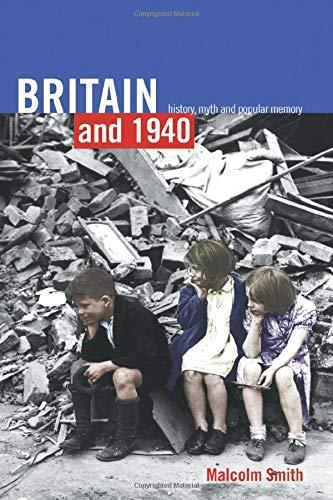 Britain and 1940: History, Myth and Popular Memory