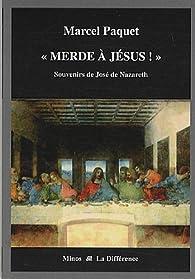 Merde à Jésus ! : Souvenirs de José de Nazareth par Marcel Paquet