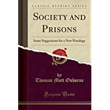 Society and Prisons: Some Suggestions for a New Penology (Classic Reprint)