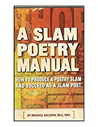 A Slam Poetry Manual : How To Produce A Poetry Slam And Succeed As A Slam Poet