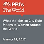 What the Mexico City Rule Means to Women Around the World | Jasmine Garsd