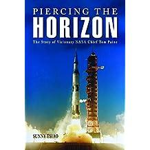 Piercing the Horizon: The Story of Visionary NASA Chief Tom Paine (Aeronautics and Astronautics)