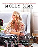 Making It Home: My Secrets for Entertaining, Organizing, and Decorating