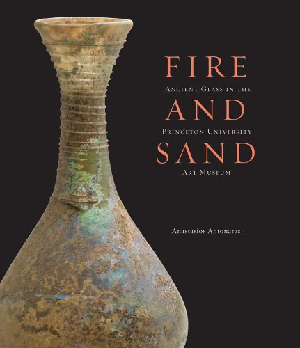 - Fire and Sand: Ancient Glass in the Princeton University Art Museum
