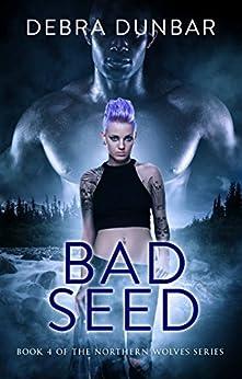 Bad Seed: An Imp World Novel (Northern Wolves Book 4) by [Dunbar, Debra]