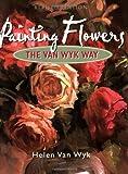 Painting Flowers the Van Wyk Way, Helen Van Wyk, 0929552199