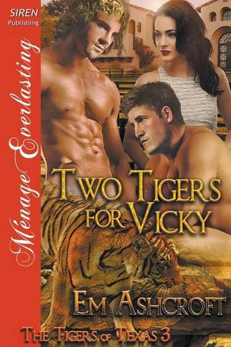 Two Tigers for Vicky [The Tigers of Texas 3] (Siren Publishing Menage Everlasting) by Siren Publishing, Inc.