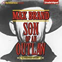 Son of an Outlaw Audiobook by Max Brand Narrated by Phil Gigante