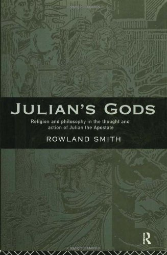 Julian's Gods: Religion and Philosophy in the Thought and Action of Julian the Apostate