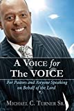 A Voice for the VOICE: For Pastors and Anyone Speaking on Behalf of the Lord
