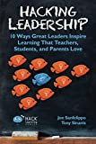 Hacking Leadership: 10 Ways Great Leaders Inspire Learning That Teachers, Students, and Parents Love (Hack Learning Series) (Volume 5)