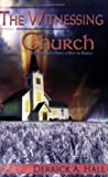 The Witnessing Church, Derrick A. Hall, 0980212715