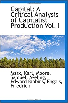 Capital: A Critical Analysis of Capitalist Production Vol. I by Marx, Karl (2009-07-18)