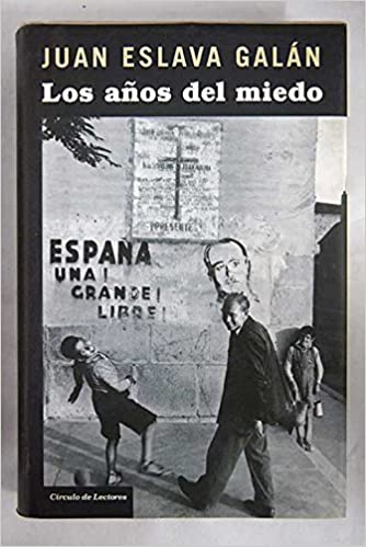 Los años del miedo; la nueva España (1939-1952): Amazon.es: Eslava Galán, Juan: Libros