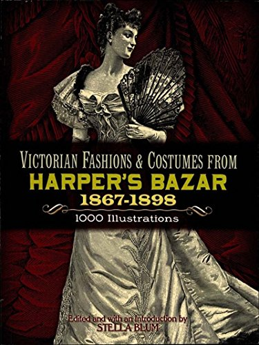 Victorian Fashions and Costumes from Harper's Bazar, 1867-1898 (Dover Fashion and ()