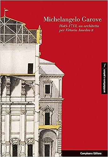 michelangelo garove 1648 1713 un architetto per vittorio amedeo ii