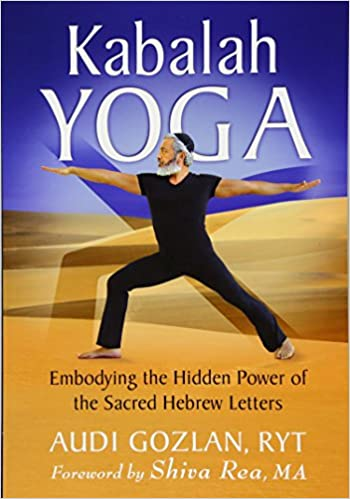 Kabalah Yoga: Embodying the Hidden Power of the Sacred ...