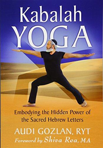 Kabalah Yoga: Embodying the Hidden Power of the Sacred Hebrew Letters