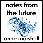 Notes from the Future: An Introduction to Future Life Progression  | Anne Marshall